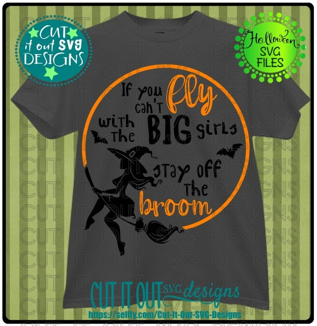 Witch-If you cant FLY with the BIG girls - SVG Cutting File for vinyl, T-shirts, wood signs etc