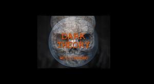 Dark Theory. NEW DOCUMENTARY BY WOLVOMAN80.