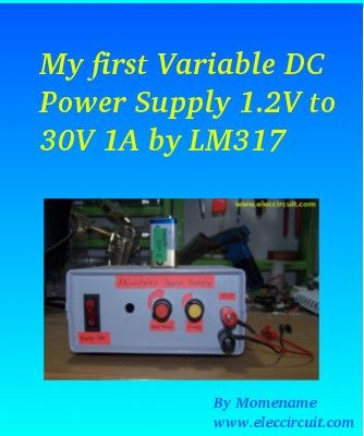 My first Variable DC Power Supply 1.2V to 30V 1A by LM317