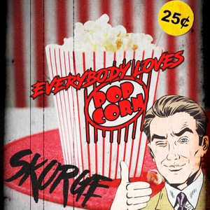 Skorge - Everybody Loves Popcorn (SINGLE)