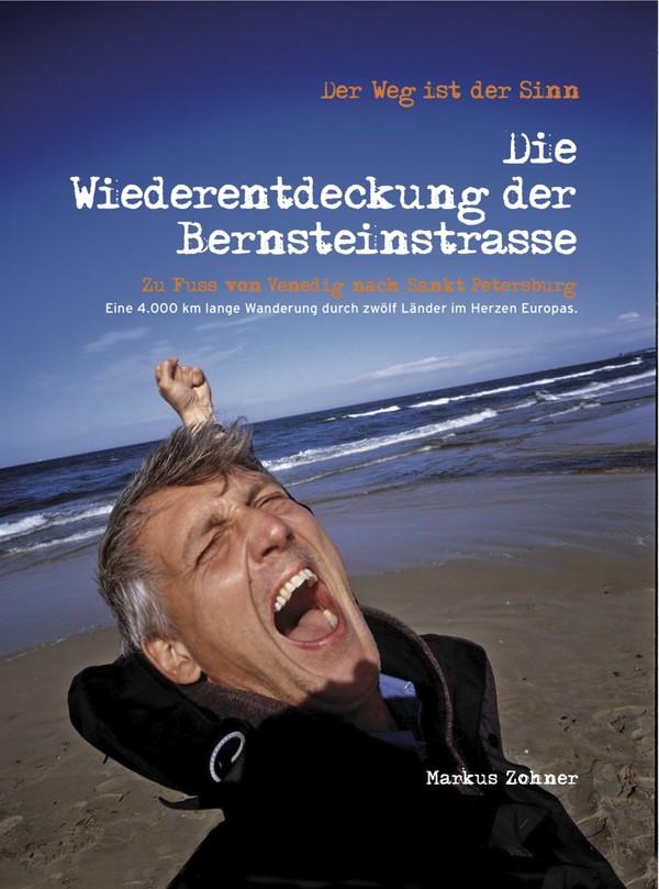 Markus Zohner: Zu Fuss von Venedig nach St. Petersburg – Die Wiederentdeckung der Bernsteinstrasse -