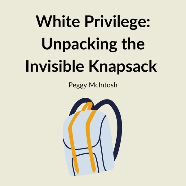 White Privilege: Unpacking the Invisible Knapsack By Peggy McIntosh