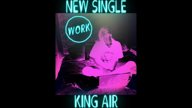 Work | KING AIR **New Single** Buy It Now
