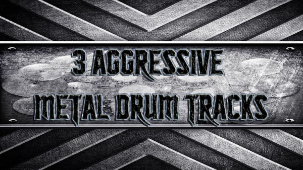 3 Aggressive Metal Drum Tracks