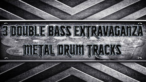3 Double Bass Extravaganza Metal Drum Tracks