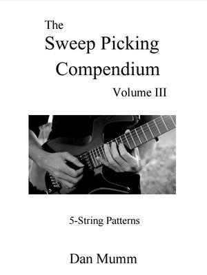 Dan Mumm's Sweep Picking Compendium - Volume 3 - 5-String Patterns - PDF eBook and 60 Guitar Tabs