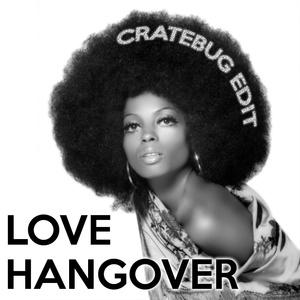 LOVE HANGOVER (CRATEBUG EDIT)