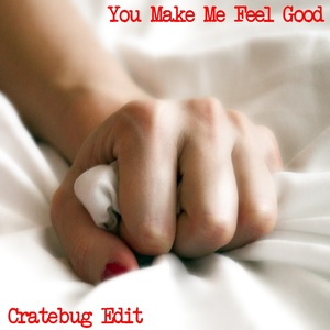 YOU MAKE ME FEEL GOOD // CRATEBUG EDIT // WAV