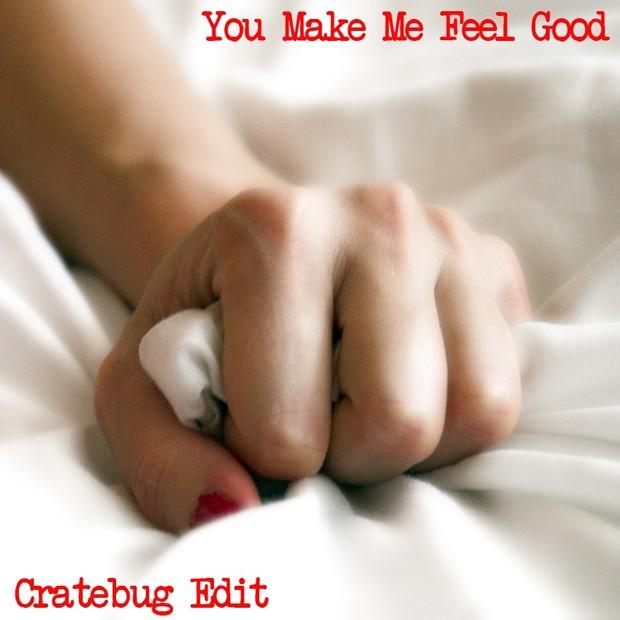 YOU MAKE ME FEEL GOOD // CRATEBUG EDIT // WAV