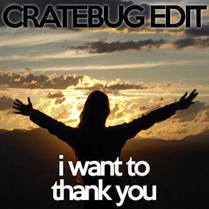 I WANT TO THANK YOU // CRATEBUG EDIT // WAV