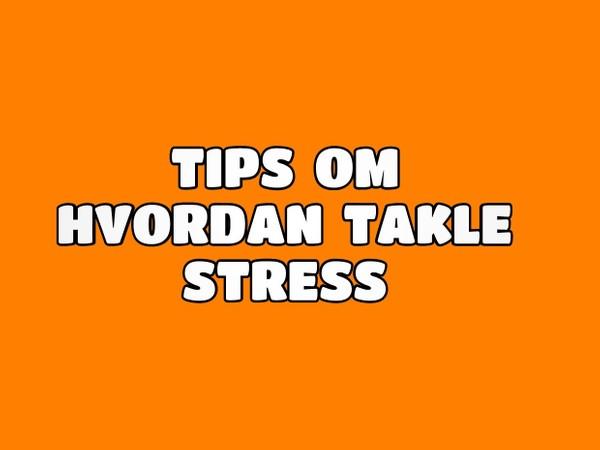 Tips om hvordan å takle stress