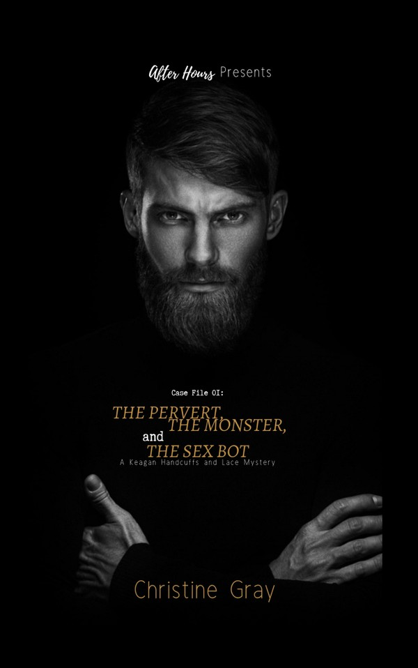 The Pervert, The Monster, and The Sex-Bot; Keagan Case File:01