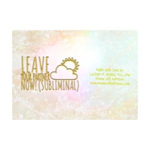 Leave Your Partner Now! (5 Subliminals)