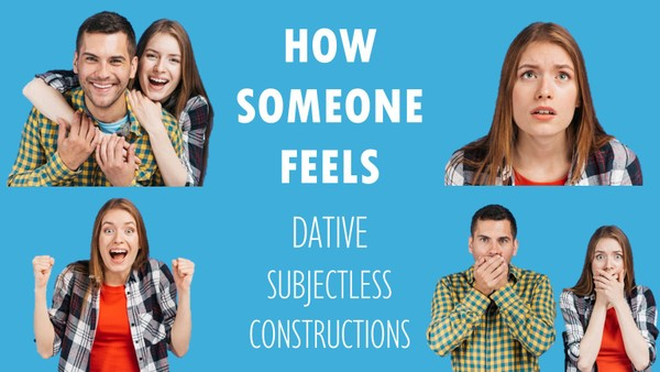 WORKSHEET: Dative Subjectless Constructions. Indicating How Someone Feels