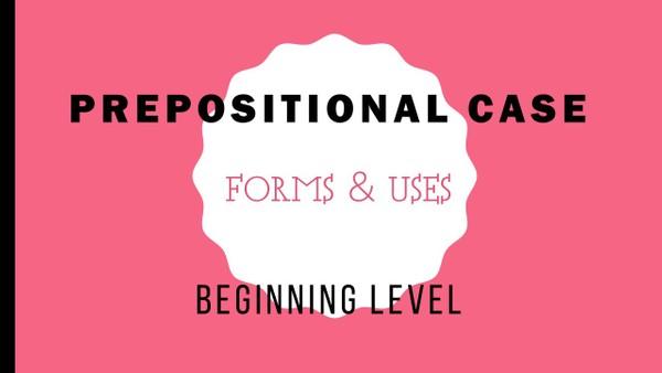 Beginning Russian. Prepositional Case. Power Point Presentations