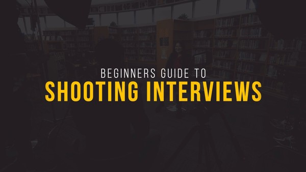 Beginners Guide to Shooting Interviews