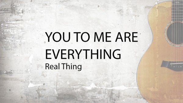 YOU TO ME ARE EVERYTHING - Real Thing