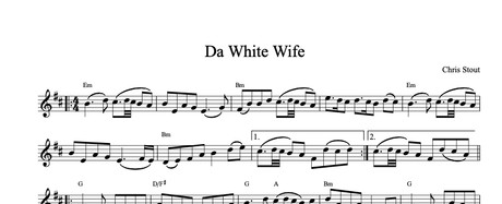 Da White Wife - Chris Stout (fiddle & chords pdf & solo fiddle mp3)