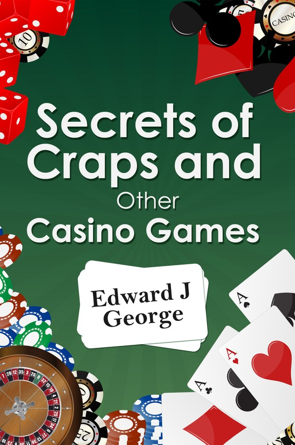 Secrets of Craps and Other Casino Games, by Edward J George