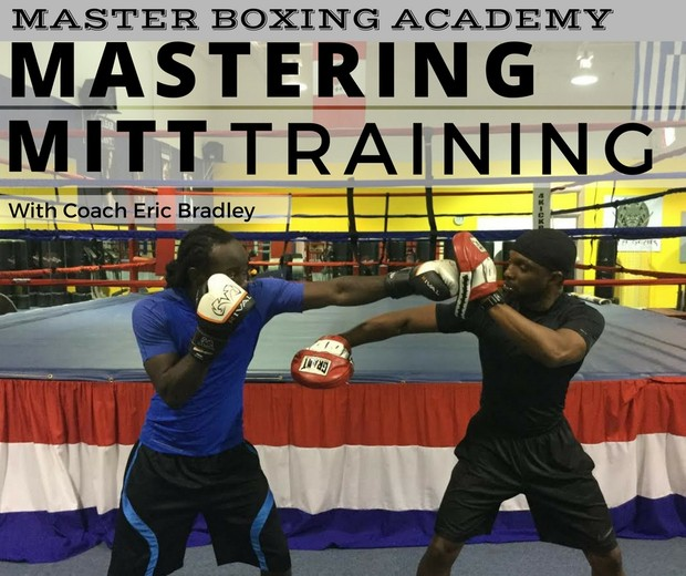 Master Boxing Academy:  A Trainer's Guide To Mastering The Mitts With Coach Eric Bradley
