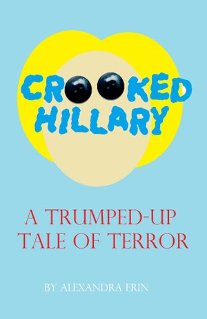 Crooked Hillary: A Trumped-Up Tale of Terror