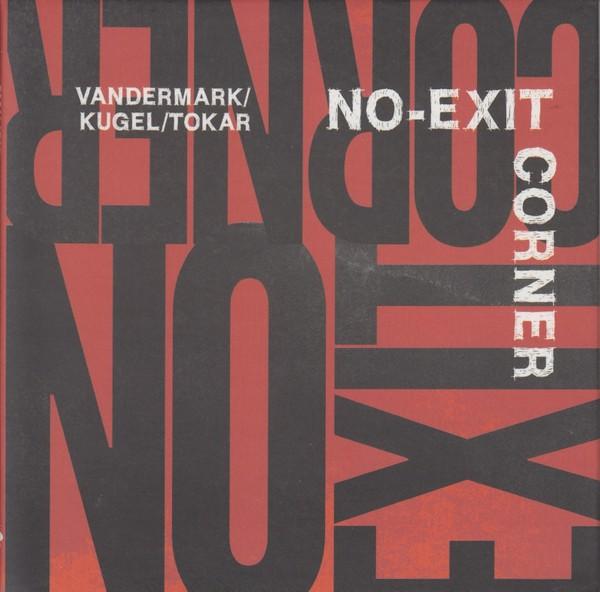 MW979 Vandermark / Kugel / Tokar - No-Exit Corner