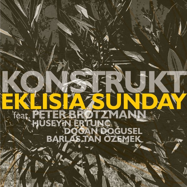 MW891  Eklisia Sunday by Peterz Brotzmann & Konstrukt
