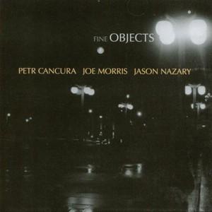 MW809 - Fine Objects by Joe Morris / Peter Cancura / Jason Nazary