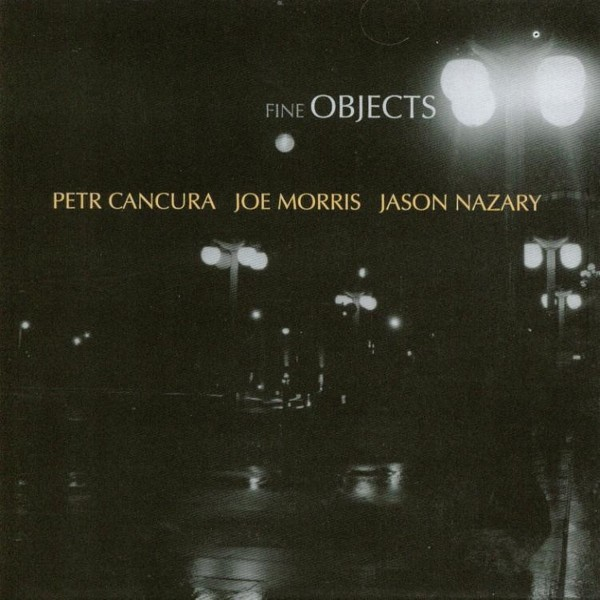 MW809 - Fine Objects by Joe Morris / Peter Cancura / Jason Nazary