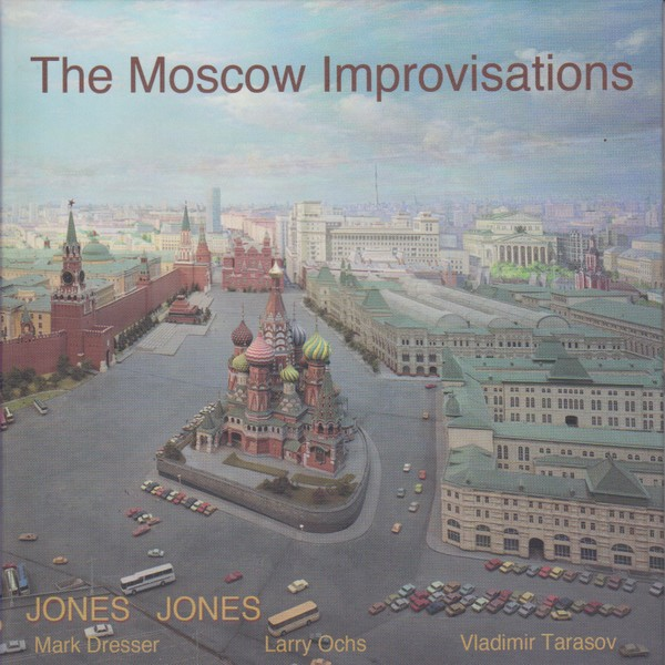 MW935 The Moscow Improvisations by Jones Jones (Mark Dresser / Larry Ochs / Vladimir Tarasov)
