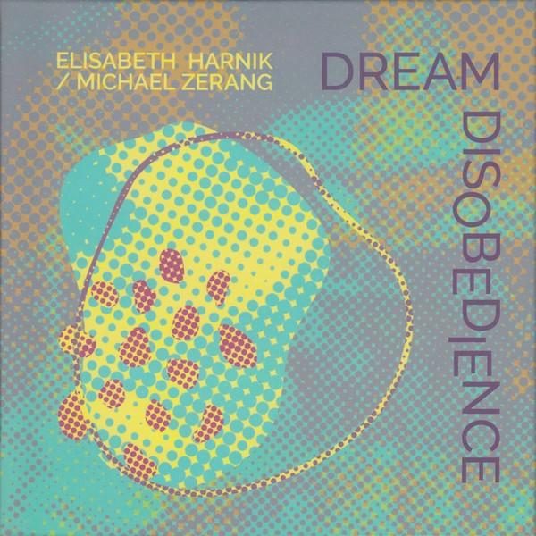 MW1008 Elisabeth Harnik, Michael Zerang - Dream Disobedience