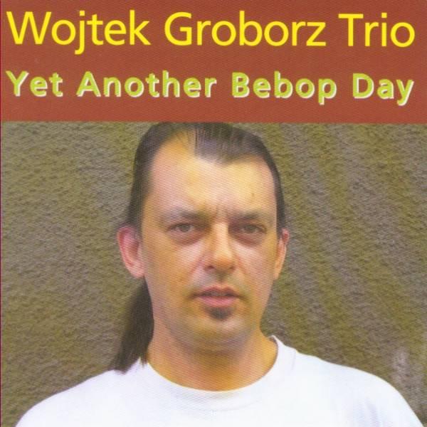 MW713 Wojtek Grobosz - Yet Another Bebop Day