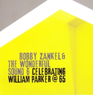 MW962 Celebrating William Parker at 65 by Bobby Zankel and the Wonderful Sound 6