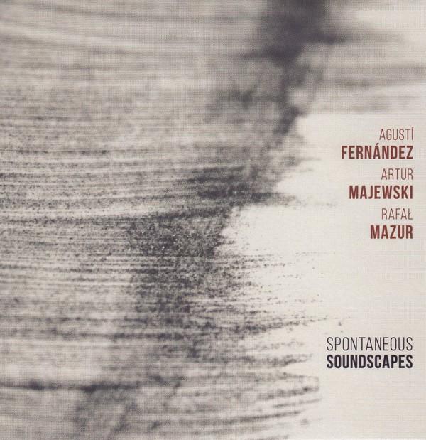 MW957 Spontaneous Soundscapes by Agustí Fernández / Artur Majewski / Rafał Mazur