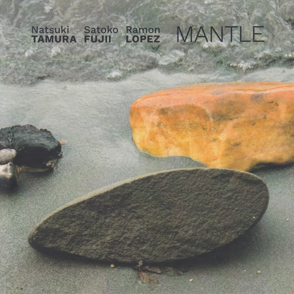 MW1003 Natsuki Tamura / Satoko Fujii / Ramon Lopez - Mantle