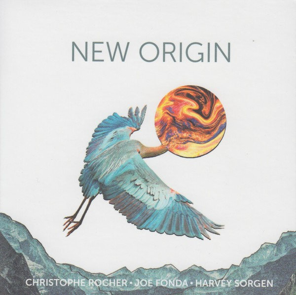 MW985  Christophe Rocher / Joe Fonda / Harvey Sorgen - New Origin
