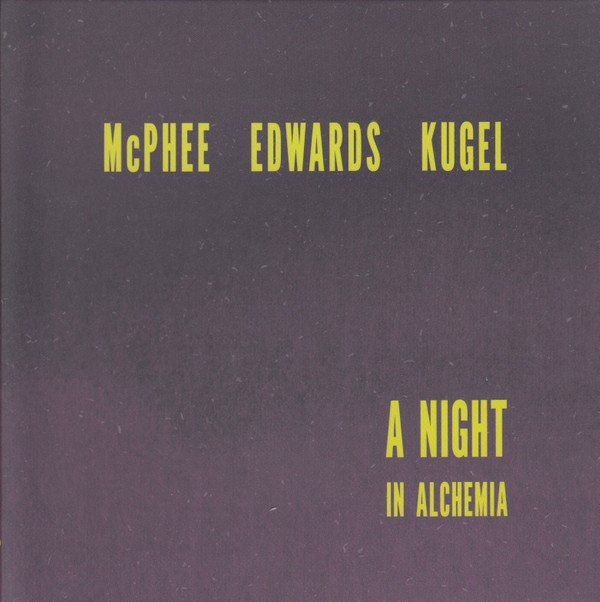 MW992 Joe McPhee / John Edwrds / Klaus Kugel - A Night In Alchemia