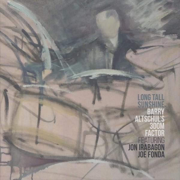 MW1012 Barry Altschul's 3Dom Factor feat. Jon Irabagon  & Joe Fonda - Long Tall Sunshine