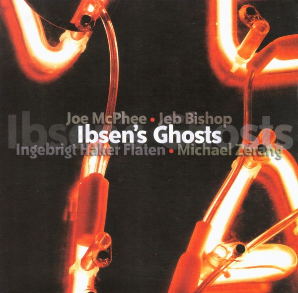 MW876 Ibsen's Ghosts - Joe McPhee, Jeb Bishop, Ingebrigt Haker Flat