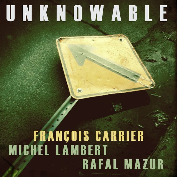 MW928 Francois Carrier / Michael Lambert / Rafal Mazur - Unknowable
