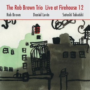 MW813 - Live at Firehouse 12 by Rob Brown Trio