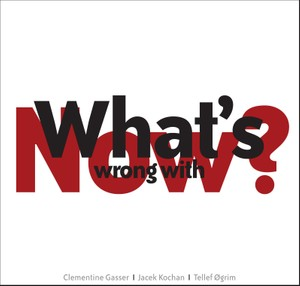 MW870 What's Wrong With Now? - Clementine Gasser / Jacek Kochan / Tellef Øgrim