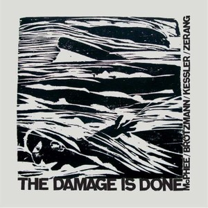 MW823 Brotzmann / McPhee / Kessler/ Zerang   -  The Damage Is Done (double album)
