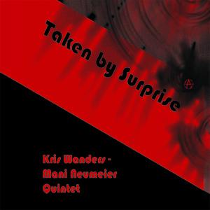 MW861 Taken By Surprise - Kris Wanders Mani Neumeier Quintet