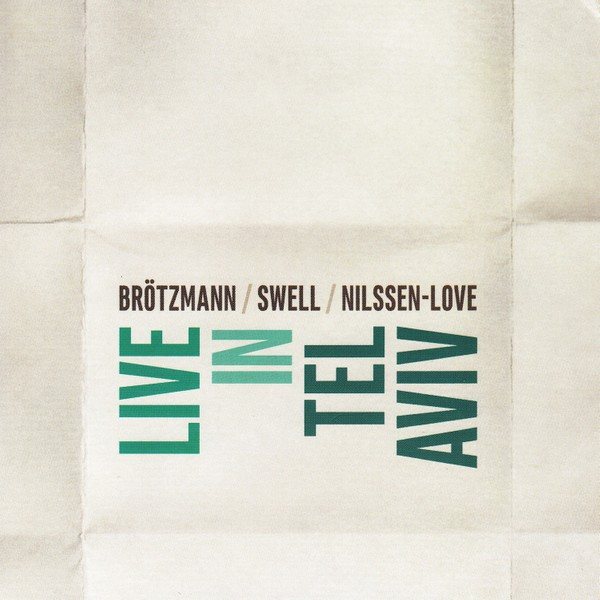 MW956 Live in Tel Aviv by Peter Brötzmann / Steve Swell / Paal Nilssen-Love