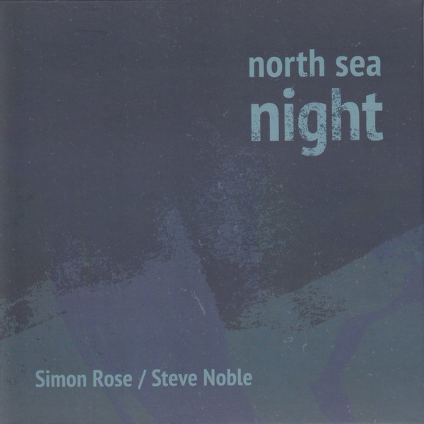 MW983 Simon Rose / Steve Noble - North Sea Night