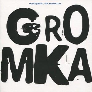 MW839 Gromka by Frode Gjerstad & Paal Nilssen Love