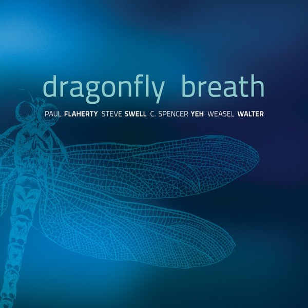 MW890 Dragonfly Breath by Paul Flaherty / Steve Swell / C. Spencer Yeh / Weasel Walter