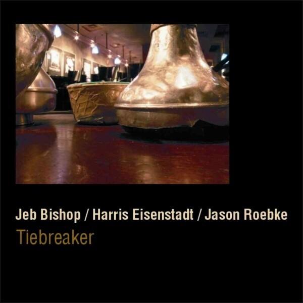 MW789 Jeb Bishop, Harris Eisenstadt, Jason Roebke - Tiebreaker