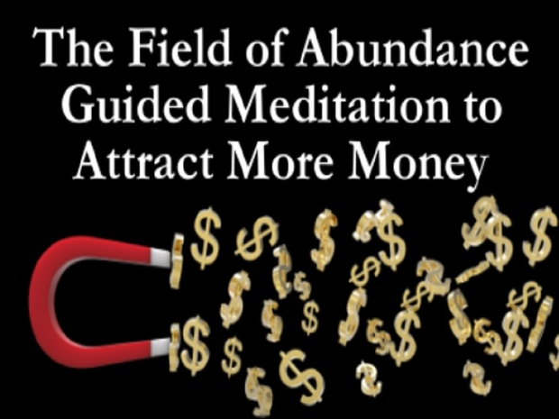 The Field of Abundance - Guided Meditation (Visualization Process) to  Attract More Money